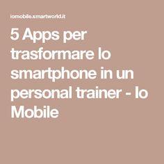 5 Apps per trasformare lo smartphone in un personal trainer - Io Mobile