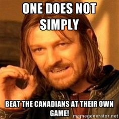 One does not simply Beat the Canadians at their own game! | one-does-not-simply-a