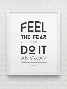 'Feel the Fear and Fo It Anyway'- Susan Jeffers's quote print.