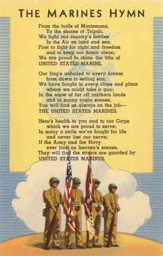 Here's health to you and to our Corps which we are proud to serve! In many a strife we've fought for life and never lost our nerve; if the Army and the Navy ever look on Heaven's scenes they will find the streets are guarded by United States Marines!