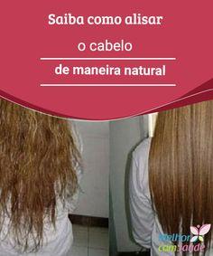 Saiba como é possível alisar o cabelo de maneira natural  Se você quer alisar o cabelo sem a necessidade de usar produtos químicos ou a prancha, preste atenção nestes remédios naturais!