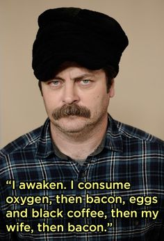 He has a great morning routine: | 28 Reasons Why Nick Offerman Is The Greatest Man Who Has Ever Lived