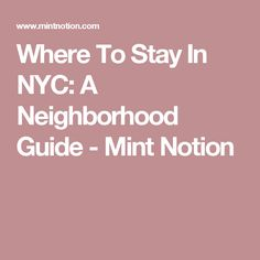 Where To Stay In NYC: A Neighborhood Guide - Mint Notion