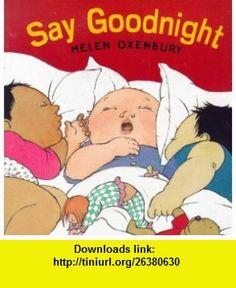 Say Goodnight (Big Board ) (9780744561036) Helen Oxenbury , ISBN-10: 0744561035  , ISBN-13: 978-0744561036 ,  , tutorials , pdf , ebook , torrent , downloads , rapidshare , filesonic , hotfile , megaupload , fileserve