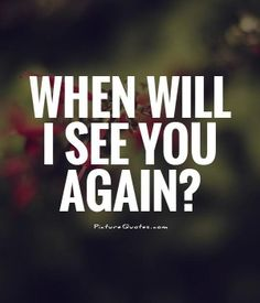 When will I see you again? I think it's Friday. Seeing You Quotes, Missing You Quotes, Sad Love Quotes, Strong Quotes, Words Quotes, Sayings, See You Soon Quotes, Qoutes, Couple Quotes