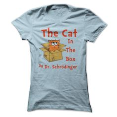 The Cat in The Box by Dr Schrodinger - Funny T Shirt