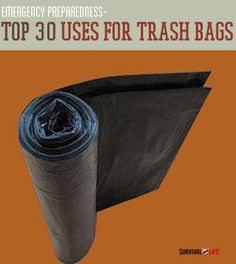 30 Uses For Trash Bags In Your Bug Out Bag | Survival Skills and Self-Sufficiency Ideas by Survival Life http://survivallife.com/2014/06/29/30-uses-for-trash-bags-in-your-bug-out-bag/