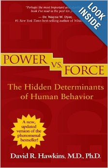 Power vs. Force (Revised Edition): The Hidden Determinants of Human Behavior: David R. Hawkins M.D. Ph.D.: 9781401941697: Amazon.com: Books