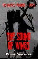 The Huntress Penumbra Episode 2 - The Sound of Wings, an ebook by Claire Genevieve at Smashwords
