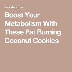 Boost Your Metabolism With These Fat Burning Coconut Cookies