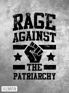 Rage against the patriarchy.