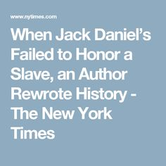 When Jack Daniel's Failed to Honor a Slave, an Author Rewrote History - The New York Times