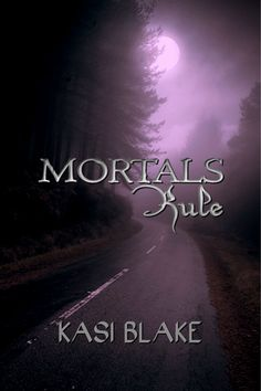 Buy Mortals Rule by Kasi Blake and Read this Book on Kobo's Free Apps. Discover Kobo's Vast Collection of Ebooks and Audiobooks Today - Over 4 Million Titles! Book 1, This Book, Dont Call Me, Book Girl, My Books, Audiobooks, Vampires, Spirit, Reading