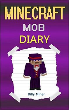 Minecraft Mob: A Minecraft Mob Diary (Minecraft Mob, Minecraft Mobsters, Minecraft Mobster, Minecraft Books, Minecraft Diaries, Minecraft Diary, Minecraft Book for Kids) - Kindle edition by Billy Miner. Children Kindle eBooks @ Amazon.com.