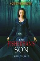 The Fisherman's Son (Grimm Prequel #19), an ebook by Cameron Jace at Smashwords