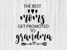 The Best Moms Get Promoted To Grandma SVG,pregnancy announcement svg Cut File for Cricut and Silhouette,new grandma svg Independence Day Photos, Mom And Grandma, Queen Quotes, Good Things, Things To Sell, Svg Cuts, Cutting Files, Announcement, Promotion