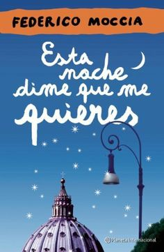 Esta noche dime que me quieres (Spanish Edition) by Federico Moccia. Save 3 Off!. $25.12. Publication: June 5, 2012