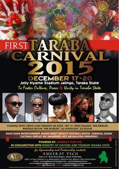 1ST TARABA CARNIVAL COMING SOON DATE: 17TH TO 20TH DECEMBER 2015 VENUE: JOLLY NYAME STADIUM JALINGO, TARABA STATE, POWERED BY AMEERAT TECH LTD, RC no: 705684 IN CONJUNCTION WITH MINISTRY OF CULTURE AND TOURISM TARABA STATE CONTACT ADDRESS; NO. 1 BURBA STREET MAGAMI, JALINGO GSM : 08031147348, 08065969822, 08036215780, 08035781645, 07069041216, 07053322822 TARABA CARNIVAL INTRODUCTION FOR SPONSORSHIP AND PARTNERSHIP We are delighted to introduce to you Taraba carnival 2015.