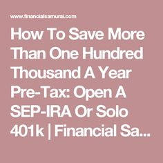 How To Save More Than One Hundred Thousand A Year Pre-Tax: Open A SEP-IRA Or Solo 401k | Financial Samurai