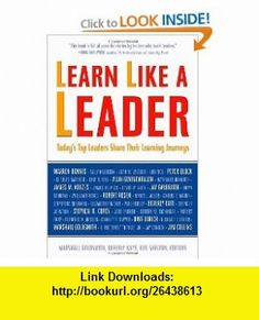 Learn Like a Leader Todays Top Leaders Share Their Learning Journeys (9781857885576) Marshall Goldsmith, Beverly Kaye, Ken Shelton , ISBN-10: 1857885570  , ISBN-13: 978-1857885576 ,  , tutorials , pdf , ebook , torrent , downloads , rapidshare , filesonic , hotfile , megaupload , fileserve