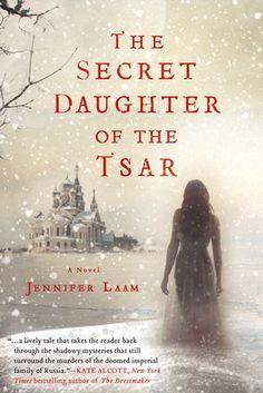 Historical Fiction: Jennifer Laam's The Secret Daughter of the Tsar