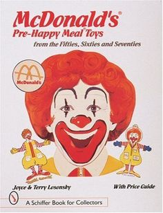 McDonald's Pre-Happy Meal Toys: From the Fifties, Sixties and Seventies (A Schiffer Book for Collectors)