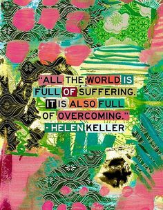 The world is full of suffering and overcoming. Wise words from one determined chick: Helen Keller. The Words, Cool Words, Great Quotes, Quotes To Live By, Inspirational Quotes, Motivational, Awesome Quotes, Maya Angelou Quotes, It Goes On
