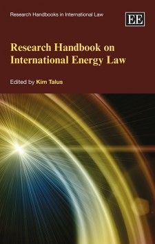 NOW IN PAPERBACK - Research Handbook on International Energy Law - edited by Kim Talus - November 2015 (Research Handbooks in International Law series)