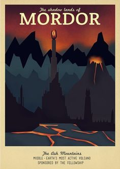 19 Geeky Travel Posters Of Your Favorite Imaginary Locations: Mordor - Middle Earth's most active volcano! ; )