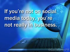 If you're not on social media today, you're not really in business.