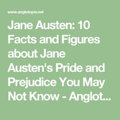 Jane Austen: 10 Facts and Figures about Jane Austen's Pride and Prejudice You May Not Know - Anglotopia.net
