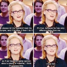 When she proved that asking for her husband's advice didn't make her any less of an empowering woman. | 17 Times Meryl Streep Was An Inspiration To Us All
