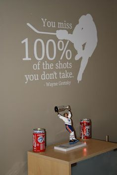 "Hockey, hockey, hockey ""You miss 100% of the shots you don't take"" SO WANT THIS ON MY BOYS ROOM WALL!!!!"