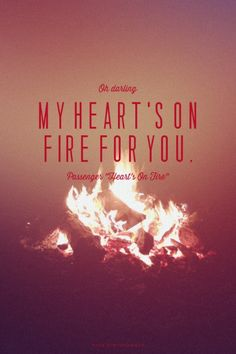 Oh darling my heart's on fire for you. - Passenger...