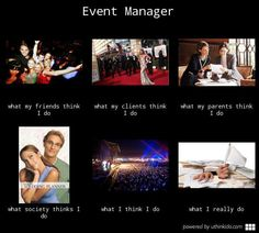 Event Manager...I mean,  right now I do nothing but...