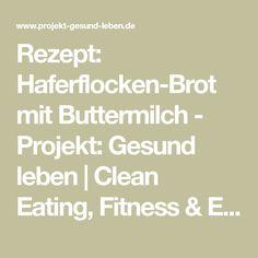 Rezept: Haferflocken-Brot mit Buttermilch - Projekt: Gesund leben | Clean Eating, Fitness & Entspannung