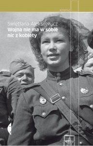 Wojna nie ma w sobie nic z kobiety - Swietlana Aleksijewicz