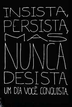 Insista, persista, mas nunca desista. Um dia você conquista. #motivacional #motivação #persistir
