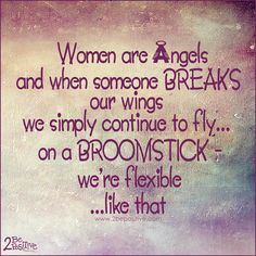 #women are #angels #quote #funny #humor #laugh #joke #flexible #truth #2bepositive