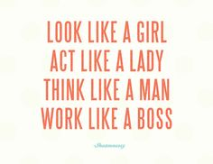 My motto. Sometimes a girl's gotta be boss.