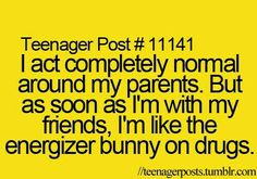 Actually I'm like that around my parents too... they probably think something is wrong with me