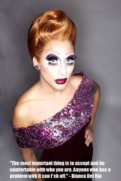 I love Bianca Del Rio. Amazing advice. We can learn a lot from drag queens. #AllTAllShade