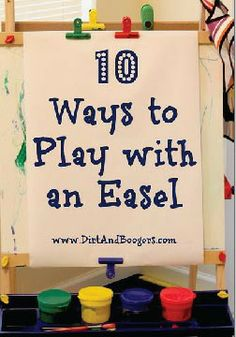 10 Ways to Play with an Easel – Fun activities for a rainy or snowy day.