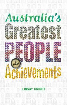 Australia's greatest people and their achievements / Linsay Knight - click here to reserve a copy from Prospect Library
