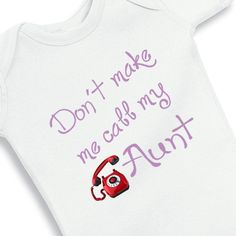 Don't make me call my Aunt personalized baby by babyonesiesbynany, $12.50