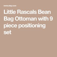 Little Rascals Bean Bag Ottoman with 9 piece positioning set