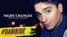 Night Changes (Spanish Cover) - Dani Ride (Originally by One Direction) ...