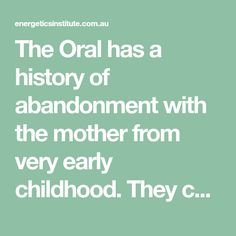 The Oral has a history of abandonment with the mother from very early childhood. They can have low energy, low self esteem, feel lonely & depressed. Body Therapy, Birth Mother, Low Self Esteem, Feeling Lonely, Early Childhood, Grief, Depression, Feelings, History