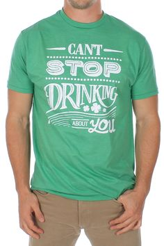 """Men's """"Can't Stop Drinking About You"""" Shirt :: Want to let her know how important she is to you? This men's classic tee shirt sends a clear message , you've been thinking about her so much, you are practically driven to drink! :: $24.95"""
