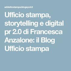 Ufficio stampa, storytelling e digital pr 2.0 di Francesca Anzalone: il Blog Ufficio stampa